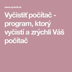 Vyčistiť počítač - program, ktorý vyčistí a zrýchli Váš počítač Window Cleaner, Education, Internet, Onderwijs, Learning