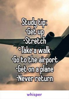 Study tip: •Get up •Stretch •Take a walk •Go to the airport •Get on a…
