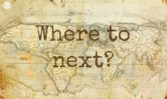 Always thinking of the next destination...
