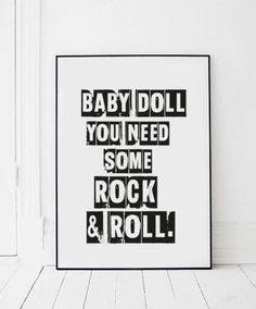 'Baby doll you need some rock and roll.' NEW IN - Typography chic & edgy art collection Add some real punch and personality to your walls and gallery collections. Artist Honey has really excelled in creating unique, cool, edgy art prints. Classics that will no doubt stand the test of time. Printed with age-resistant ink on high quality premium stock (280gsm) Please send us a message if you wish to have a large bespoke size printed. Sizes available: A4 - 210mm x 297mm A3 - 2...
