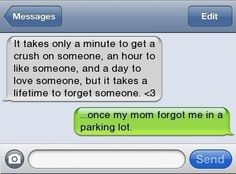 Great response to that mushy crap.... But my mom didn't forget me in a parking lot... She left me at the school for four hours....