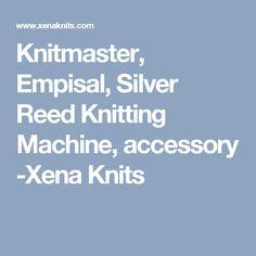 Knitmaster, Empisal, Silver Reed Knitting Machine, accessory -Xena Knits