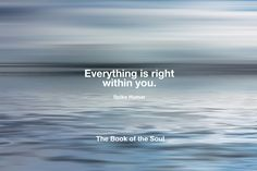 Everything is right within you. The Book, Everything, Books, Livros, Livres, Book, Libri, Libros