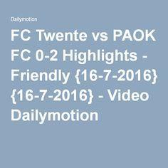 FC Twente vs PAOK FC 0-2 Highlights - Friendly {16-7-2016} - Video Dailymotion