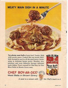 Chef Boy-ar-dee Meat Balls in Brown Gravy Vintage Advertisements, Vintage Ads, Vintage Food, Retro Ads, Vintage Stuff, Vintage Cooking, Vintage Images, Retro Recipes, Vintage Recipes