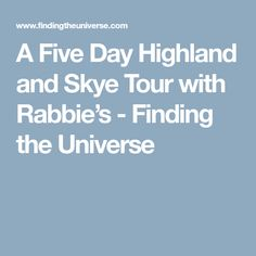 A Five Day Highland and Skye Tour with Rabbie's - Finding the Universe