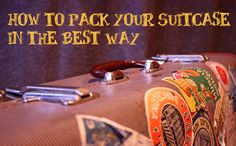 Here's How To Pack Your Suitcase In The Best Way