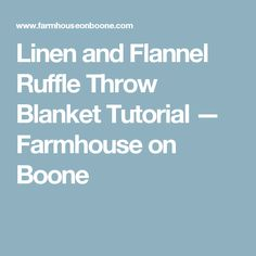 Linen and Flannel Ruffle Throw Blanket Tutorial — Farmhouse on Boone