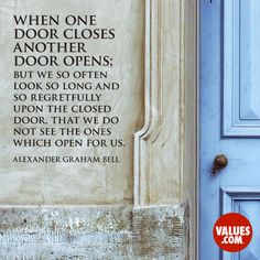 """When one door closes another door opens; but we so often look so long and so regretfully upon the closed door, that we do not see the ones which open for us."" —Alexander Graham Bell  Opportunity seeks confidence #opportunity #confidence www.values.com"