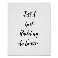 Just A Girl Building An Empire Poster Size: x Gender: unisex. Material: Value Poster Paper (Matte). Love Life Quotes, Inspirational Quotes About Love, Typography Prints, Quote Prints, Empire Quotes, Building Quotes, Building An Empire, Say That Again, Corner Designs