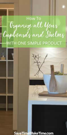How To Easily Organize Cupboards and Shelves