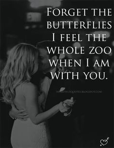 Love Quotes : QUOTATION – Image : Quotes Of the day – Description Forget the butterflies I feel the whole zoo when I am with you. Sharing is Power – Don't forget to share this quote ! Quotes And Notes, Top Quotes, Best Love Quotes, Romantic Love Quotes, Love Quotes For Him, Smitten Quotes, Valentines Day Love Quotes, Romance And Love, Love My Husband