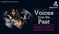 Voices from the Past: Shadows of War in Japanese Cinema. The Japan Foundation, London - Date: 11th - 22nd August 2015 Venue: Goethe-Institut London
