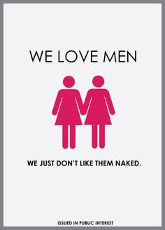 Common misconception that lesbian are man haters, so far from the truth. We love men we just don't like them naked. Lol