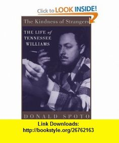 The Kindness Of Strangers The Life Of Tennessee Williams (9780306808050) Donald Spoto , ISBN-10: 0306808056  , ISBN-13: 978-0306808050 ,  , tutorials , pdf , ebook , torrent , downloads , rapidshare , filesonic , hotfile , megaupload , fileserve