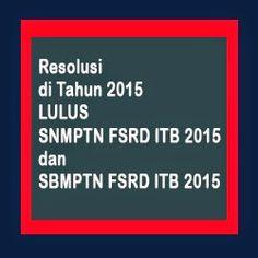 MENGUNGKAP RAHASIA SOAL UJIAN SENI RUPA ITB: Resolusi di Tahun 2015 Lulus SNMPTN dan SBMPTN FSR...