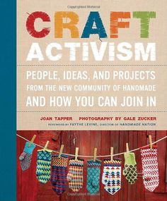 Craft Activism: People, Ideas, and Projects from the New Community of Handmade and How You Can Join In by Joan Tapper http://www.amazon.com/dp/0307586626/ref=cm_sw_r_pi_dp_7aO9tb0BSNS10