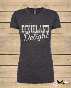 Womens DIXIELAND DELIGHT ( Fitted Style ) Southern Country Music Lyrics Quote T-Shirt by FlowfoxDesigns on Etsy https://www.etsy.com/listing/257547232/womens-dixieland-delight-fitted-style