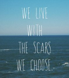 "Tattoo Ideas & Inspiration - Quotes & Sayings | ""We live with the scars we choose"""