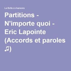 Partitions - N'importe quoi - Eric Lapointe (Accords et paroles ♫)