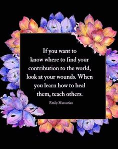 """""""If you want to know where to find your contribution to the world, look at your wounds. When you learn how to heal them, teach others. Positive Affirmations, Positive Quotes, Motivational Quotes, Inspirational Quotes, Tiny Buddha, Spiritual Awakening, Life Lessons, Wise Words, Finding Yourself"""