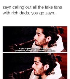 Thank you Zayn thank you very much. I hate when they pretend to be directioners…