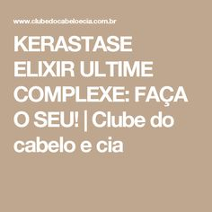 KERASTASE ELIXIR ULTIME COMPLEXE: FAÇA O SEU! | Clube do cabelo e cia