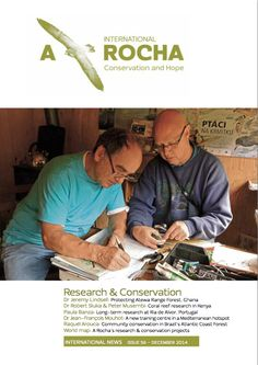 A Rocha International News, issue 56• A special issue on Research and Conservation • Articles: Dr Jeremy Lindsell: Protecting Atewa Range Forest, Ghana•Dr Robert Sluka & Peter Musembi: Coral reef research in Kenya • Paula Banza: Long-term research at Ria de Alvor, Portugal • Dr Jean-François Mouhot: A new training centre in a Mediterranean hotspot • Raquel Arouca: Community conservation in Brazil's Atlantic coast Forest • World map: A Rocha's research & conservation projects