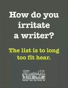 Irritating a writer....