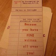 Library humour: Do you have overdue books? Because you have FINE written all over you!
