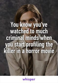 You know you've watched to much criminal minds when you start profiling the killer in a horror movie (Favorite Meme Faces) Criminal Minds Memes, Spencer Reid Criminal Minds, Fandoms Unite, Criminal Profiling, Crimal Minds, Behavioral Analysis, Funny Quotes, Funny Memes, True Quotes
