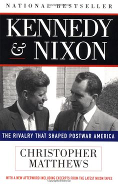 Amazon.com: KENNEDY & NIXON: The Rivalry that Shaped Postwar America (9780684810300): Christopher J Matthews: Books