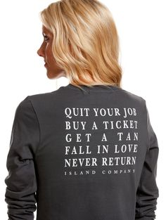 Quit Your Job, Buy a Ticket, Get a Tan, Fall in Love, Never Return: This Island Company Graphite Long Sleeve Quit Your Job Tee is super soft.  Live the mantra with this Quit Your Job Tee!