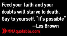 grow your faith starve your doubt | Feed your faith and your doubts will starve to death. Say to yourself ...