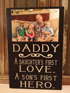 Daddy -  A Daughter's First Love, A Son's First Hero Wood Sign With Photo