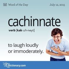 Today's Word of the Day is cachinnate. Learn its definition, pronunciation, etymology and more. Join over 19 million fans who boost their vocabulary every day. Interesting English Words, Unusual Words, Weird Words, Rare Words, Big Words, Words To Use, Unique Words, Powerful Words, Cool Words