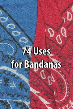 Bandanas are nothing more than pieces of cloth, but they can be used in medical emergencies, for building fire, filtering water, cleaning, tying, etc.