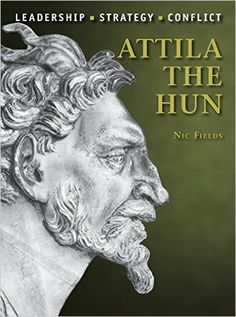 Amazon.com: Attila the Hun (Command) (9781472808875): Nic Fields, Steve Noon: Books