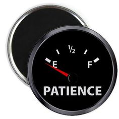 this is pretty much how my week is going so far. no patience...for ANYONE.