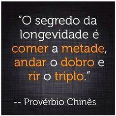 The secret of longevity is to eat half,walk double, and laugh triple -chines proverb More Than Words, Some Words, Smart Quotes, Best Quotes, Portuguese Quotes, Message Quotes, Special Words, Great Words, Proverbs