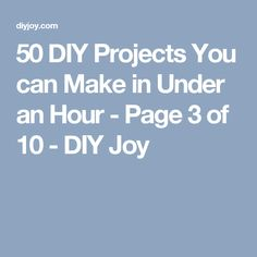 50 DIY Projects You can Make in Under an Hour - Page 3 of 10 - DIY Joy