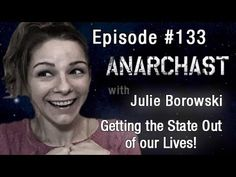 Anarchast Ep. 133 Julie Borowski: Getting the State Out of Our Lives!