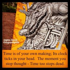 Time is of your own making; Its clock ticks in your head. The moment you stop thought Time too stops dead. ANGELUS SILESIUS #quotes #quotesaboutlife #time #clockticking #clock #stopthought #meditate #yourhead #angelussilesius