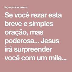 Se você rezar esta breve e simples oração, mas poderosa... Jesus irá surpreender você com um milagre