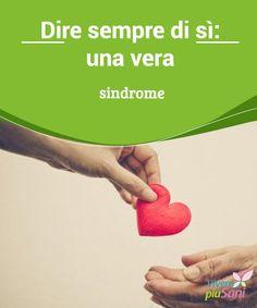 Dire sempre di sì: una #vera sindrome Dire sempre di sì è una #sindrome che #riguarda più persone di quanto possiamo #pensare. Il modo di agire di tali soggetti è, #socialmente, ben visto.
