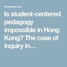 Is student-centered pedagogy impossible in Hong Kong? The case of inquiry in…(See comments for annotation)