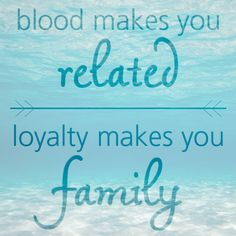 Happy family day!  blood makes you related | loyalty makes you family