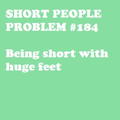 Not many short people have this problem, I do :P = Nah! I am almost in proportion and have small feet and hands/ Short People Problems, Short Girl Problems, Short Girl Quotes, Tiny Woman, Short Jokes, Short Girls, Book Quotes, True Stories, Make Me Smile