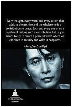 Every thought, every word, and every action....Aung San Suu Kyi