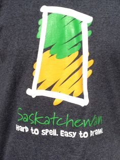 Hard to spell, easy to draw! One of our favourite t-shirts!! (Tourism Saskatchewan Shirt)